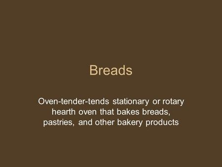 Breads Oven-tender-tends stationary or rotary hearth oven that bakes breads, pastries, and other bakery products.