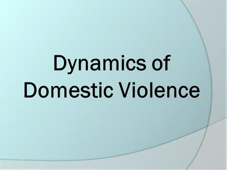 Dynamics of Domestic Violence. What is Domestic Violence? (1)  Any abusive or coercive behavior or threat used to control an intimate partner Includes.
