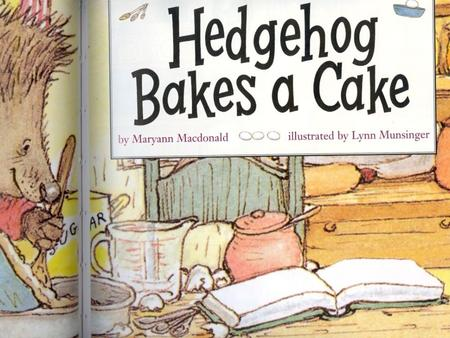 Hedgehog was hungry for a cake. He found a recipe. He took out the flour, the eggs and the butter. 1.