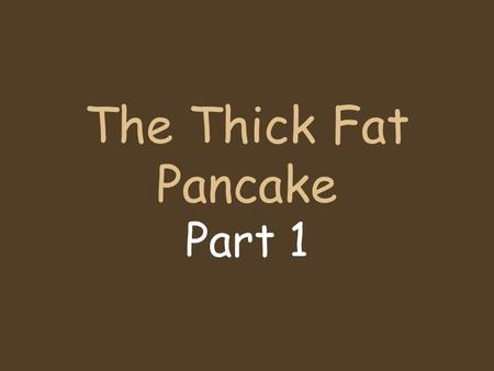 The Thick Fat Pancake Part 1. A woman who lived in Norway had seven children. They were always hungry. Their favourite food was pancakes, and they always.