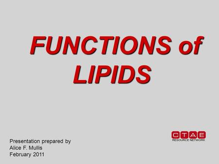 FUNCTIONS of LIPIDS FUNCTIONS of LIPIDS Presentation prepared by Alice F. Mullis February 2011.