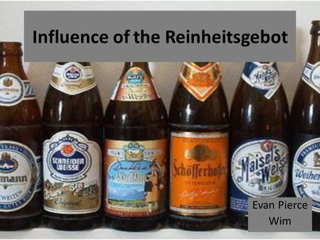 Influence of the Reinheitsgebot Evan Pierce Wim. 1350 breweries in Germany 5000 different beers to choose from The average German drinks 114 liters of.