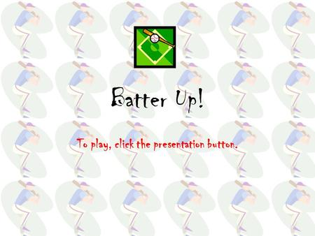 Batter Up! To play, click the presentation button.