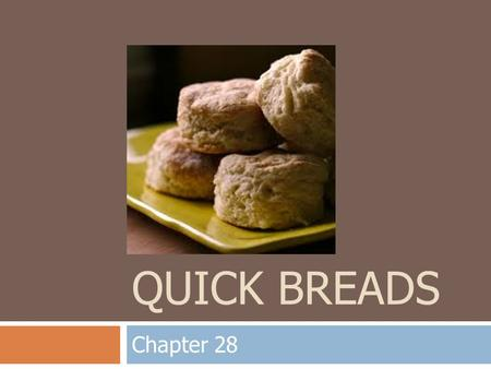 QUICK BREADS Chapter 28. Terms to Know  Consistency  Leavening Agent  Gluten  Tenderize.
