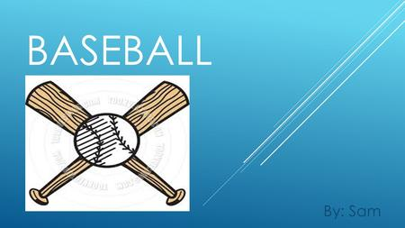 BASEBALL By: Sam. RULES OF BASEBALL #1. A player can't remove his helmet while at bat or running the bases. A first offense draws a warning from the umpire.