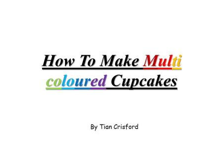 How To Make Multi coloured Cupcakes By Tian Crisford.