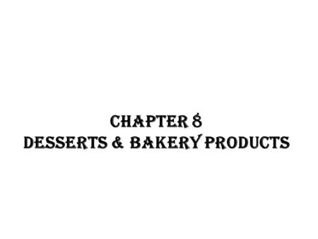 CHAPTER 8 desserts & bakery products