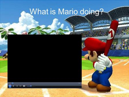"What is Mario doing?. Starter Questions Have you ever played baseball? Which countries enjoy playing baseball? Baseball is sometimes called ""American's."