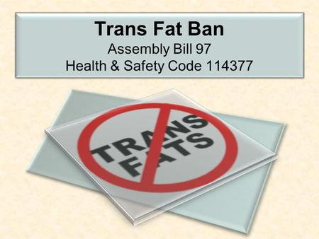 Trans Fat Ban Assembly Bill 97 Health & Safety Code 114377.