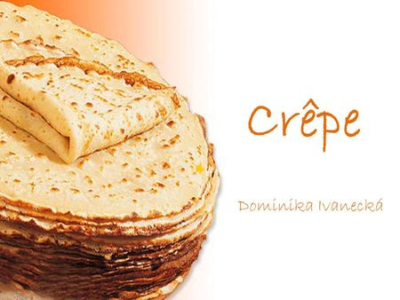 Crêpe Dominika Ivanecká. It is a type of very thin pancake, usually made from wheat flour.
