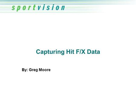Capturing Hit F/X Data By: Greg Moore. Overview  Why Capture Hit F/X data?  How can we capture Hit F/X data?  What is Hit F/X data?  Accuracy of Hit.