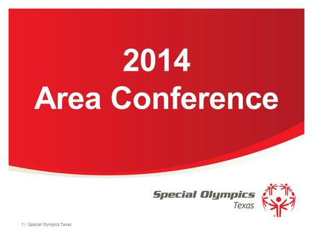 2014 Area Conference 1 / Special Olympics Texas. Hello Coaches! We want to thank you for all you do for the athletes and families of Special Olympics.