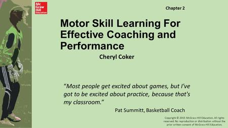 "Motor Skill Learning For Effective Coaching and Performance Cheryl Coker Chapter 2 ""Most people get excited about games, but I've got to be excited about."