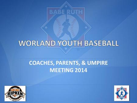 COACHES, PARENTS, & UMPIRE MEETING 2014. We are an instructional league, with an emphasis on teaching baseball fundamentals, good sportsmanship and teamwork.