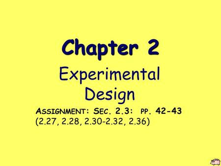 Chapter 2 Experimental Design A SSIGNMENT : S EC. 2.3: PP. 42-43 (2.27, 2.28, 2.30-2.32, 2.36)