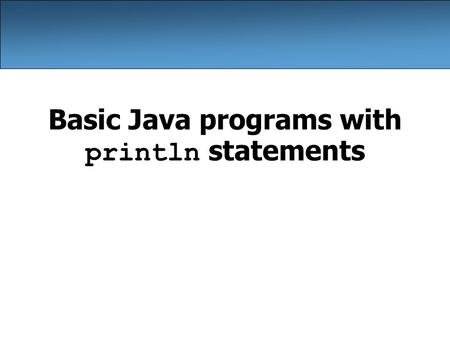 Basic Java programs with println statements. 2 Compile/run a program 1.Write it –code or source code: the set of instructions in a program 2.Compile it.