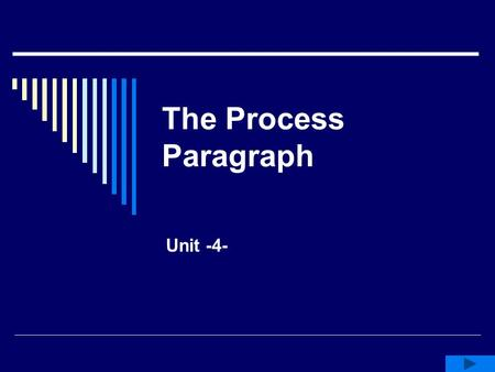 The Process Paragraph Unit -4-.