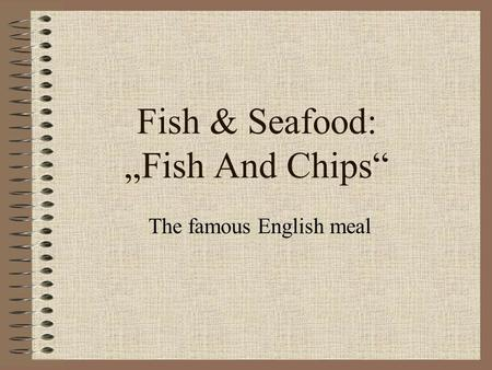 "Fish & Seafood: ""Fish And Chips"" The famous English meal."
