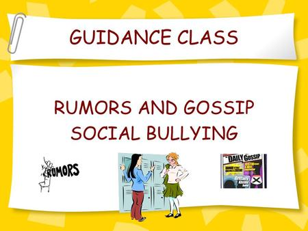 GUIDANCE CLASS RUMORS AND GOSSIP SOCIAL BULLYING.