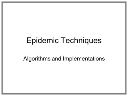 Epidemic Techniques Algorithms and Implementations.