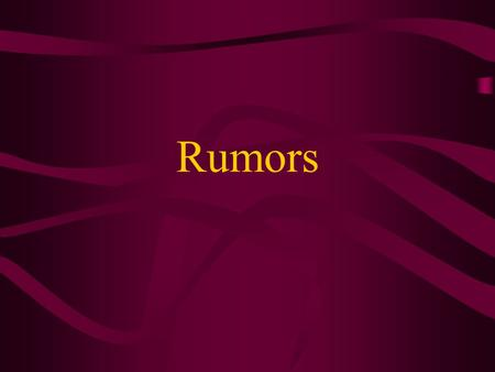 Rumors. How are rumors transmitted? Allport and Postman identified 3 steps in rumor transmission 1.Leveling The story gets shorter with only some details.