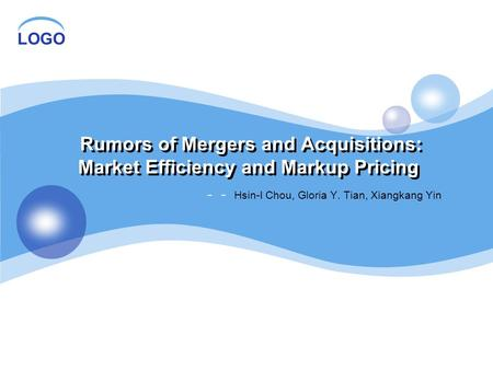 LOGO Rumors of Mergers and Acquisitions: Market Efficiency and Markup Pricing -- Hsin-I Chou, Gloria Y. Tian, Xiangkang Yin.