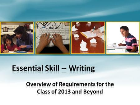Goals for this session Participants will know:  Requirements for demonstrating proficiency in the Essential Skill of Writing  Official State Scoring.