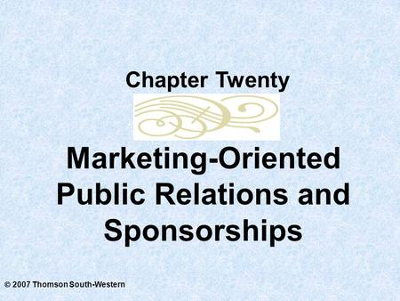  2007 Thomson South-Western Marketing-Oriented Public Relations and Sponsorships Chapter Twenty.