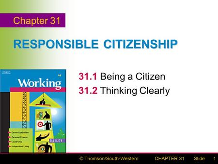 © Thomson/South-WesternSlideCHAPTER 311 RESPONSIBLE CITIZENSHIP 31.1Being a Citizen 31.2Thinking Clearly Chapter 31.