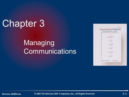 McGraw-Hill/Irwin © 2002 The McGraw-Hill Companies, Inc., All Rights Reserved. 3-1 Chapter 3 Managing Communications.