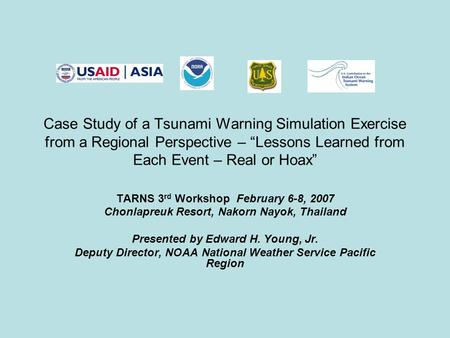 "Case Study of a Tsunami Warning Simulation Exercise from a Regional Perspective – ""Lessons Learned from Each Event – Real or Hoax"" TARNS 3 rd Workshop."
