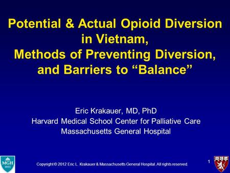 "1 Potential & Actual Opioid Diversion in Vietnam, Methods of Preventing Diversion, and Barriers to ""Balance"" Eric Krakauer, MD, PhD Harvard Medical School."