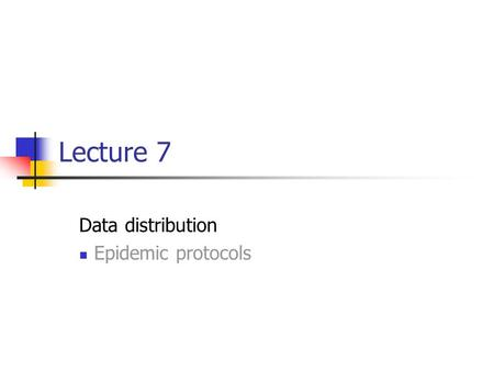 Lecture 7 Data distribution Epidemic protocols. EECE 411: Design of Distributed Software Applications Epidemic algorithms: Basic Idea Idea Update operations.