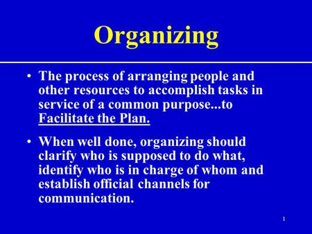 Organizing The process of arranging people and other resources to accomplish tasks in service of a common purpose...to Facilitate the Plan. When well done,