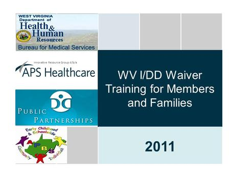 1 WV I/DD Waiver Training for Members and Families 2011 Innovative Resource Group d/b/a.
