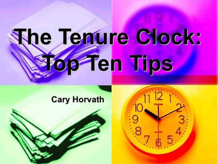 The Tenure Clock: Top Ten Tips Cary Horvath. 1. Start your portfolio today (priority #1). Work diligently on all three sections: teaching, scholarship,