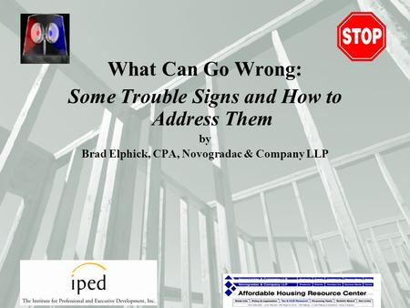 What Can Go Wrong: Some Trouble Signs and How to Address Them by Brad Elphick, CPA, Novogradac & Company LLP.