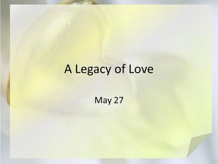A Legacy of Love May 27. Think About It What experiences did God use to draw you to Christ? Today we look at how Paul showed love, modeled it for others.