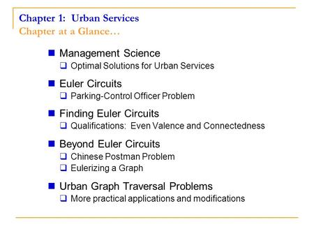Chapter 1: Urban Services Chapter at a Glance… Management Science  Optimal Solutions for Urban Services Euler Circuits  Parking-Control Officer Problem.