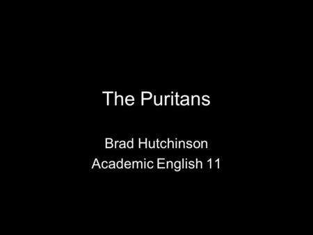 The Puritans Brad Hutchinson Academic English 11.