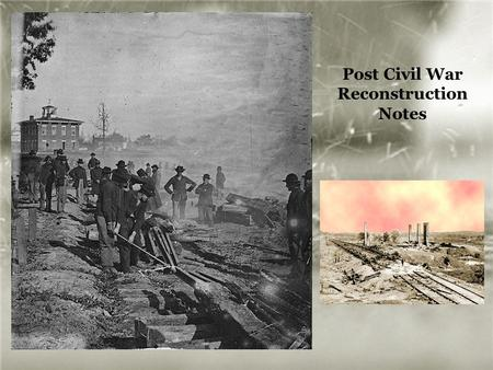 Post Civil War Reconstruction Notes