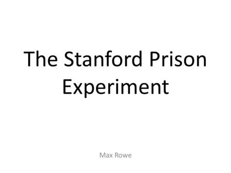 The Stanford Prison Experiment Max Rowe. The Purpose The Stanford prison experiment was a study of the psychological effect of becoming a prisoner or.