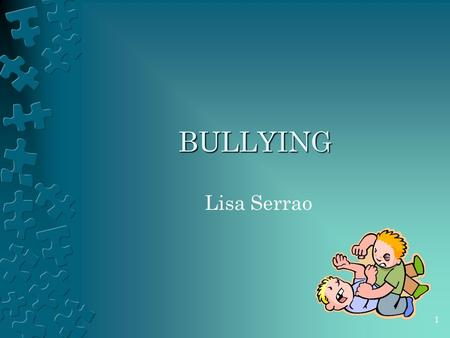 BULLYING Lisa Serrao 1. Myth or Fact? Bullying is just a part of growing up. The effects of bullying on victims are short-term and minor. MYTH: In addition.