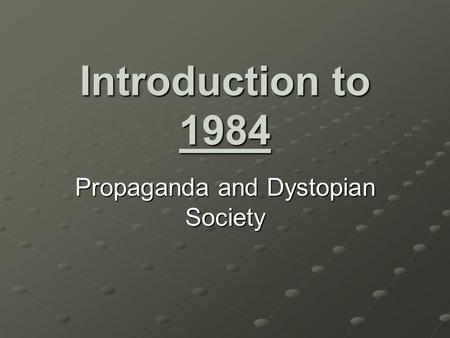 Introduction to 1984 Propaganda and Dystopian Society.