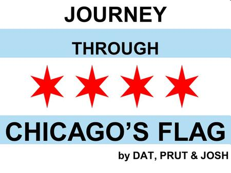 JOURNEY THROUGH CHICAGO'S FLAG by DAT, PRUT & JOSH.