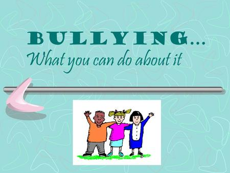 Bullying… What you can do about it