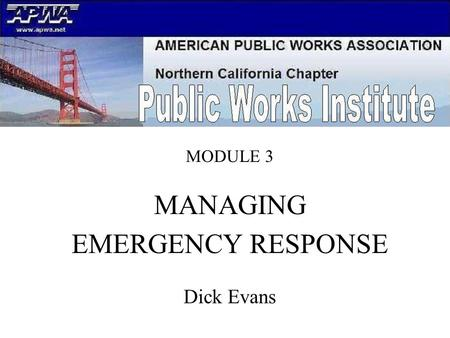 MODULE 3. MANAGING EMERGENCY RESPONSE Dick Evans.