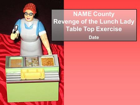 NAME County Revenge of the Lunch Lady Table Top Exercise Date.