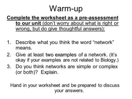 Warm-up Complete the worksheet as a pre-assessment to our unit (don't worry about what is right or wrong, but do give thoughtful answers): 1.Describe what.