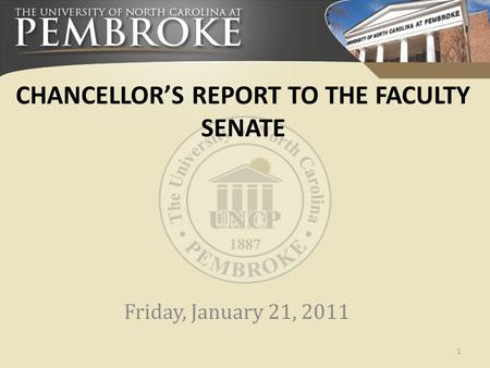 CHANCELLOR'S REPORT TO THE FACULTY SENATE Friday, January 21, 2011 1.